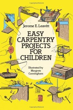 Easy Carpentry Projects for Children (Dover Children's Activity Books) by Jerome E. Leavitt, http://www.amazon.com/dp/0486250571/ref=cm_sw_r_pi_dp_0Eeaqb087Y1PD