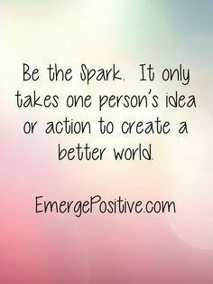 Why can't it be you?  Don't hold back.  Put action behind your good intentions.  Be the change you wish to see in this world.  One person is all it takes to create a wave of change.  You can Emerge Positive.  EmergePositive.com