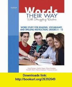 Words Their Way with Struggling Readers Word Study for Reading, Vocabulary, and Spelling Instruction, Grades 4 - 12 (Words Their Way Series) (9780135135211) Kevin Flanigan, Latisha Hayes, Shane Templeton, Donald R. Bear, Marcia Invernizzi, Francine R. Johnston , ISBN-10: 0135135214  , ISBN-13: 978-0135135211 ,  , tutorials , pdf , ebook , torrent , downloads , rapidshare , filesonic , hotfile , megaupload , fileserve