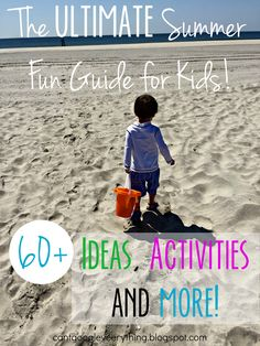 The Ultimate Summer Fun Guide for Kids! 60+ ideas for things to do, snacks, crafts and more!  From toddler to teen, we've got you covered!