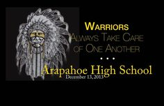 Arapahoe high school. 12/13/13 Proud to be a warrior