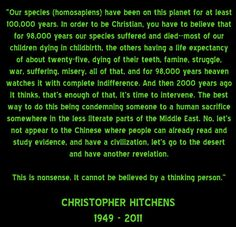 Atheism, Religion, Christianity, God is Imaginary, Children, Starvation, Heaven, Jesus, Death, Murder, Dawkins, Hitchens. ...Let's not appeal to the Chinese, for example where people can read and study evidence and have a civilization. Let's go to the desert and have another revelation there. This is nonsense...