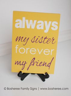 This is a perfect quote because sisters are always going to be there even when you don't want them to be and they are forever your friend that will always forever be there for you.