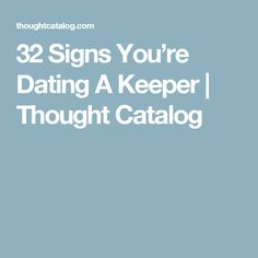 32 Signs You're Dating A Keeper | Thought Catalog