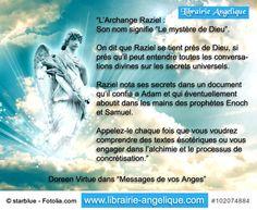 """""""L'Archange Raziel : Son nom signifie """"Le mystère de Dieu"""".   On dit que Raziel se tient prés de Dieu, si prés qu'il peut entendre toutes les conversations divines sur les secrets universels.   Appelez-le chaque fois que vous voudrez comprendre des textes ésotériques ou vous engager dans l'alchimie et le processus de concrétisation.   Doreen Virtue dans """"Messages de vos Anges"""" http://www.librairie-angelique.com/messages-de-vos-anges-par-doreen-virtue/"""