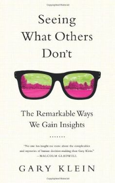 October 2013 Psychology Book of the Month - Seeing What Others Don't: The Remarkable Ways We Gain Insights By Gary Klein. Book Club Books, Book Nerd, Good Books, My Books, Reading Lists, Book Lists, Reading Books, Books To Buy, Books To Read