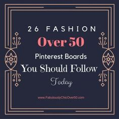 26 Fashion Over 50 Pinterest Boards You Should Follow Today