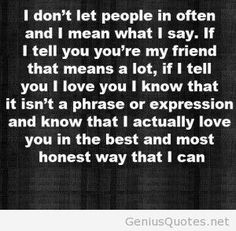 i-dont-let-people-in-often-and-i-mean-what-i-say-if-i-tell-you-youre-my-friend-that-means-a-lot-if-i-tell-you-i-love-you-i-know-that-missing-you-quote.jpg (300×294)