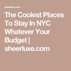 The Coolest Places To Stay In NYC Whatever Your Budget | sheerluxe.com