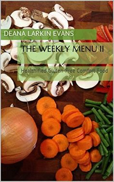 The Weekly Menu II: Healthified Gluten-Free Comfort Food (The Winter Edition Book 2) by Deana Larkin Evans, http://www.amazon.com/dp/B00NYDTIAI/ref=cm_sw_r_pi_dp_hX7Aub02R9KSD