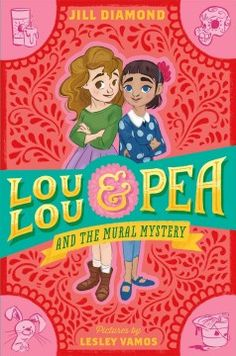 Lou Lou & Pea and the Mural Mystery written by Jill Diamond; illustrated by Lesley Vamos