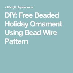DIY: Free Beaded Holiday Ornament Using Bead Wire Pattern