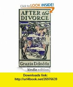 After the Divorce (Contents and annotated) Grazia Deledda ,   ,  , ASIN: B00872DFIW , tutorials , pdf , ebook , torrent , downloads , rapidshare , filesonic , hotfile , megaupload , fileserve