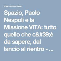 Spazio, Paolo Nespoli e la Missione VITA: tutto quello che c'è da sapere, dal lancio al rientro - Meteo Web
