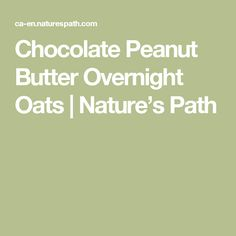 Chocolate Peanut Butter Overnight Oats | Nature's Path