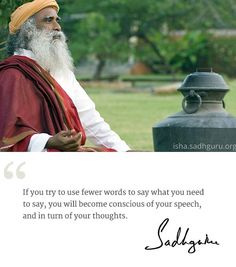 Use fewer words - Sadhguru Amazing Quotes, Great Quotes, Inspirational Quotes, Motivational, Wisdom Quotes, Quotes To Live By, Life Quotes, Mystic Quotes, Meditation Benefits