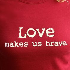 Yes it does. (Wearing mine all the time over here.) :: Love makes us brave t-shirt made by my friend Jen Lee. Use coupon code 2DAYSTOSAVE for 20% off in her shop Dec 10 and 11.