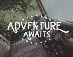 Adventure awaits so go out and discover it!