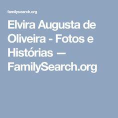 Elvira Augusta de Oliveira - Fotos e Histórias — FamilySearch.org
