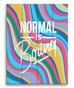 Normal is Boring Wall Art <3