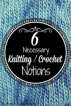 6 Necessary Knitting and Crochet Notions That Won't Break Your Budget