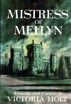 Mistress of Mellyn by Victoria Holt--the first one I read, and I LOVED it!!!
