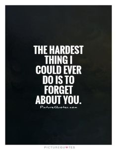 The hardest thing I could ever do is to forget about you. Missing Someone Quotes, Missing You Quotes, Getting Over Him, Get Over It, Feelings Change Quotes, Never Forget Quotes, Forgotten Quotes, Crazy About You, Mind Body Spirit