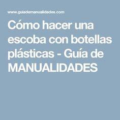 Cómo hacer una escoba con botellas plásticas - Guía de MANUALIDADES