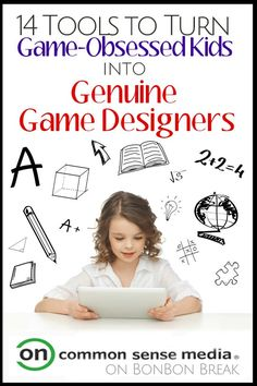 Turn video game playing into a creative outlet. Encourage game-obsessed kids to become game designers.