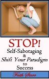 Stop Self-Sabotaging and Shift Your Paradigm to Success: Your Ultimate Guide to Living the Life You Always Wanted (Self-Sabotage Survival Guide, Consciousness ... Personal Success, Self-Help, Genuine Life):Amazon:Kindle Store