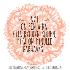 Nyt on sen aika että ryhdyn siihen, mikä on minulle on parasta. Lyric Quotes, Motivational Quotes, Wednesday Humor, Knitting Quotes, Take What You Need, My Dream Came True, Happy Vibes, Peace Of Mind, Wisdom Quotes