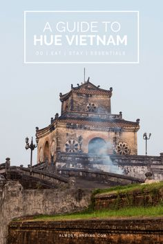 A guide to Hue Vietnam: What to do, where to eat, where to stay and essentials...
