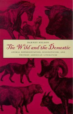 The Wild and the Domestic : Animal Representation, Ecocriticism, and Western American Literature by Barney Nelson, http://www.amazon.com/gp/product/0874173477/ref=cm_sw_r_pi_alp_U.0fqb09AZJPC