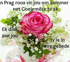 Good Morning Wishes, Good Morning Quotes, Birthday Wishes, Birthday Cards, Happy Birthday, Lekker Dag, Afrikaanse Quotes, Goeie More, Morning Greetings Quotes