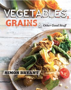 Simon Bryant's book, Vegetables, Grains, and Other Good Stuff! Simon is the Creative Director of Tasting Australia this year, and you can meet him at a book singing and loads of other great events. Find out more from the link. Join us! 1-8 May 2016