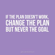 """If the plan doesn't work. Change the plan but never the goal"". #Quotes @Candidman"