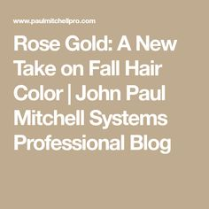 Rose Gold: A New Take on Fall Hair Color | John Paul Mitchell Systems Professional Blog