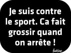 Je suis contre le sport.