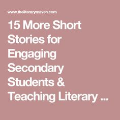 15 More Short Stories for Engaging Secondary Students & Teaching Literary Elements - The Literary Maven