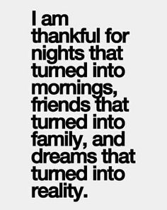 Dreams do come true...when you are grateful for everything you already have.