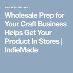 Wholesale Prep for Your Craft Business Helps Get Your Product In Stores | IndieMade