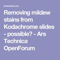 Removing mildew stains from Kodachrome slides - possible? Remove Mildew Stains, Mold And Mildew, Get Rid Of Mold, Ars Technica, Photo Restoration, Clean Up, Cleaning Hacks, How To Remove, Tips