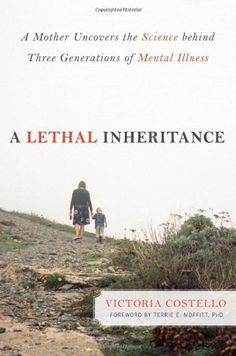 A Lethal Inheritance: A Mother Uncovers the Science Behind Three Generations of Mental Illness by Victoria Costello, http://www.amazon.com/dp/1616144661/ref=cm_sw_r_pi_dp_SC22pb1XTW0MF