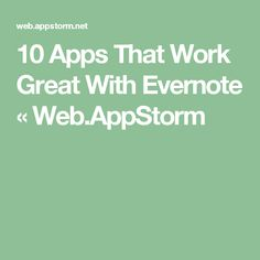 10 Apps That Work Great With Evernote « Web.AppStorm
