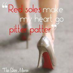 Fashion quote from The Shoe Maven. I do love those red soles!