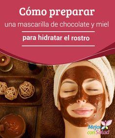 Cómo preparar una mascarilla de chocolate y miel para hidratar el rostro  Esta mascarilla de chocolate y miel es un tratamiento hidratante que le dará a tu rostro una apariencia renovada. ¡Anímate a probarla!