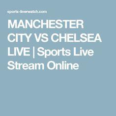 MANCHESTER CITY VS CHELSEA LIVE   Sports Live Stream Online