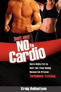 Just Say No to Cardio: Burn Belly Fat in Half the Time Using Research Proven Turbulence Training by Craig Ballantyne http://www.amazon.com/dp/1599320819/ref=cm_sw_r_pi_dp_E0GCub0FRDJDX