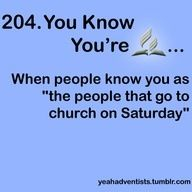 """You know you're Adventist when ppl know you as """"the people who go to church on Saturday."""""""