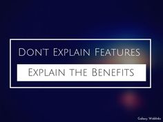 Don't Explain the Features; Explain the Benefits. #quoteoftheday #quote #motivational #marketing #fact #true
